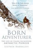 Born Adventurer: The Life of Frank Bickerton, Antarctic Pioneer