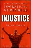 Injustice: State Trials from Socrates to Nuremberg