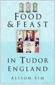Food and Feast in Tudor England