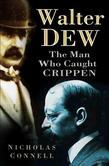 Walter Dew: The Man Who Caught Crippen