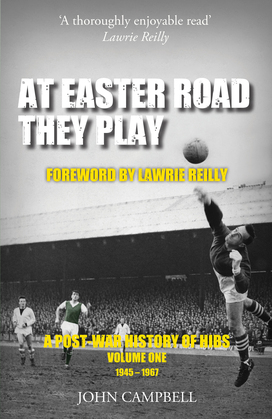 At Easter Road they Play: A Post-War History of Hibs, Volume 1