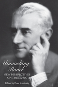 Unmasking Ravel: New Perspectives on the Music