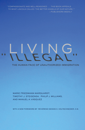 """Living """"Illegal"""": The Human Face of Unauthorized Immigration"""