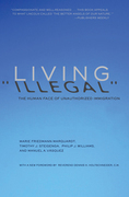 Living &quot;Illegal&quot;: The Human Face of Unauthorized Immigration