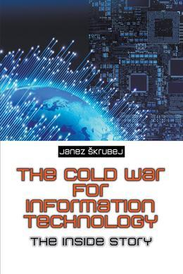 The Cold War for Information Technology: The Inside Story