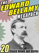 The Edward Bellamy Megapack: 20 Classic Novels and Stories