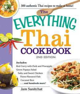 The Everything Thai Cookbook: Includes Red Curry with Pork and Pineapple, Green Papaya Salad, Salty and Sweet Chicken, Three-Flavored Fish, Coconut
