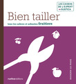 Bien tailler tous les arbres et arbustes fruitiers