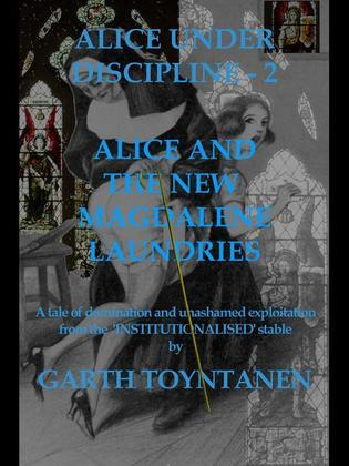 Alice Under Discipline - Part 2: Alice and the New Magdalene Laundries