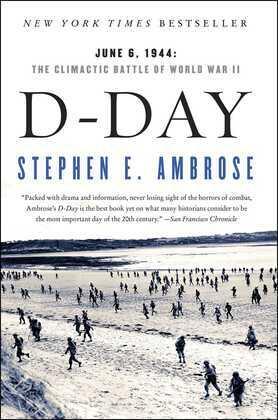 D-Day: June 6, 1944:  The Climactic Battle of World War II