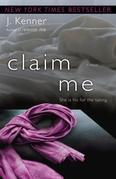 J. Kenner - Claim Me: A Novel
