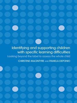 Identifying and Supporting Children with Specific Learning Difficulties: Looking Beyond the Label to Support the Whole Child