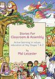 Stories for Classroom and Assembly: Active Learning in Values Education at Key Stages One and Two