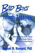 Bad Boys and Tough Tattoos: A Social History of the Tattoo With Gangs, Sailors, and Street-Corner Punks 1950-1965