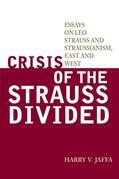 Crisis of the Strauss Divided: Essays on Leo Strauss and Straussianism, East and West