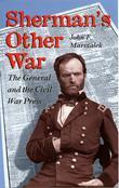 Sherman's Other War: The General and the Civil War Press
