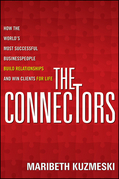The Connectors: How the World's Most Successful Businesspeople Build Relationships and Win Clients for Life