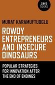 Rowdy Entrepreneurs and Insecure Dinosaurs: Popular Strategies for Innovation After the End of Endings