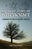 The Deep Heart of Witchcraft: Expanding the Core of Magickal Practice