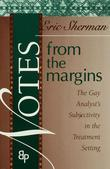 Notes from the Margins: The Gay Analyst's Subjectivity in the Treatment Setting