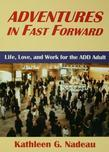 Adventures in Fast Forward: Life, Love and Work for the Add Adult