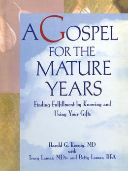 A Gospel for the Mature Years: Finding Fulfillment by Knowing and Using Your Gifts