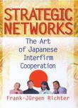 Strategic Networks: The Art of Japanese Interfirm Cooperation