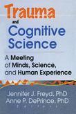 Trauma and Cognitive Science: A Meeting of Minds, Science, and Human Experience
