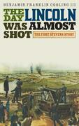 The Day Lincoln Was Almost Shot: The Fort Stevens Story