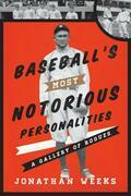 Baseball's Most Notorious Personalities: A Gallery of Rogues