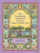 The Nourishing Traditions Book of Baby &amp; Child Care