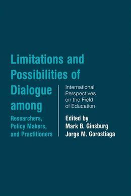 Limitations and Possibilities of Dialogue among Researchers, Policymakers, and Practitioners: International Perspectives on the Field of Education