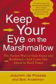 Keep Your Eye on the Marshmallow: Gain Focus and Resilience?And Come Out Ahead