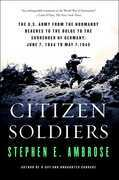 Citizen Soldiers: The U S Army from the Normandy Beaches to the Bulg