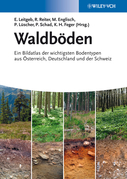 Waldb&ouml;den: Ein Bildatlas der Wichtigsten Bodentypen aus sterreich, Deutschland und der Schweiz