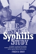 The Tuskegee Syphilis Study: An Insiders' Account of the Shocking Medical Experiment Conducted by Government Doctors Against African American Men