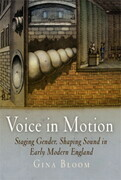 Voice in Motion: Staging Gender, Shaping Sound in Early Modern England