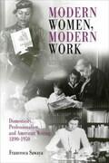 Modern Women, Modern Work: Domesticity, Professionalism, and American Writing, 1890-1950
