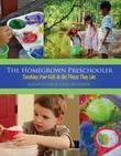 The Homegrown Preschooler: Teaching Kids in the Places They Live