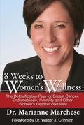 8 Weeks to Women's Wellness: The Detoxification Plan for Breast Cancer, Endometriosis, Infertility and Other Women's Health Conditions