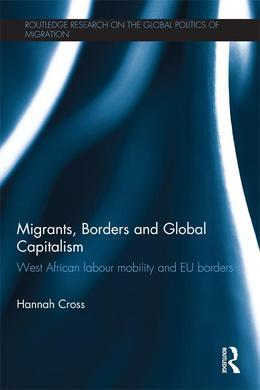 Migrants, Borders and Global Capitalism: West African Labour Mobility and EU Borders