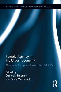 Female Agency in the Urban Economy: Gender in European Towns, 1640-1830