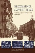 Becoming Soviet Jews: The Bolshevik Experiment in Minsk