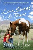 Love, Sweat and Tears: One Woman's Incredible Journey Through Grief, Fear and Loss to a Lifelong Dream of Working with Animals