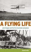 A Flying Life: John Duigan and the first Australian aeroplane