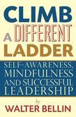 Climb a Different Ladder: Self-awareness, mindfulness and successful leadership