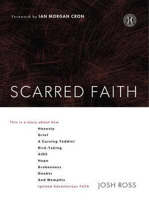 Scarred Faith: This is a story about how Honesty, Grief, a Cursing Toddler, Risk-Taking, AIDS, Hope, Brokenness, Doubts, and Memphis Ignited Adventuro