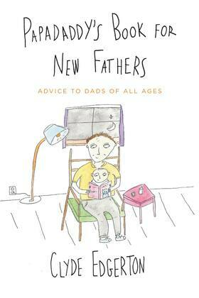 Papadaddy's Book for New Fathers: Advice to Dads of All Ages