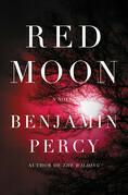 Benjamin Percy - Red Moon: A Novel