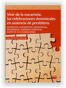 Vivir la eucaristia: las celebraciones dominicales en ausencia del presbítero